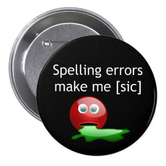 Spelling Errors Make Me [sic] Pinback Button