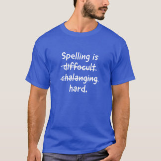 Spelling is difficult, challenging, hard T-Shirt