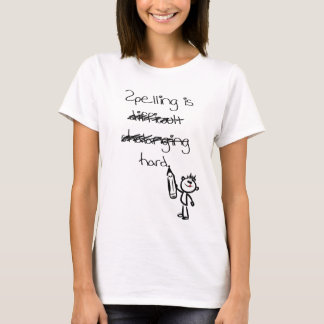 Spelling is hard. T-Shirt