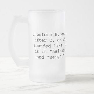 Spelling Rules: I before E 16 Oz Frosted Glass Beer Mug