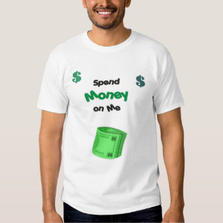 Spend Money on Me T-Shirt