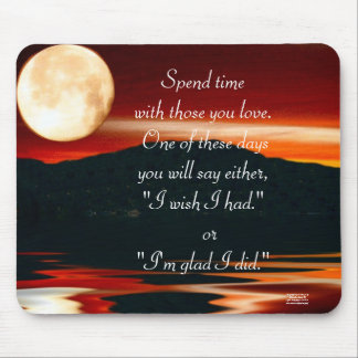 Spend Time with Those You Love - Mousepad