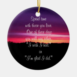 Spend Time with Those You Love - Ornament