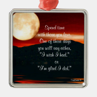 Spend Time with Those You Love - Premium Ornament
