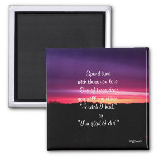 Spend Time with Those You Love- Square Magnet