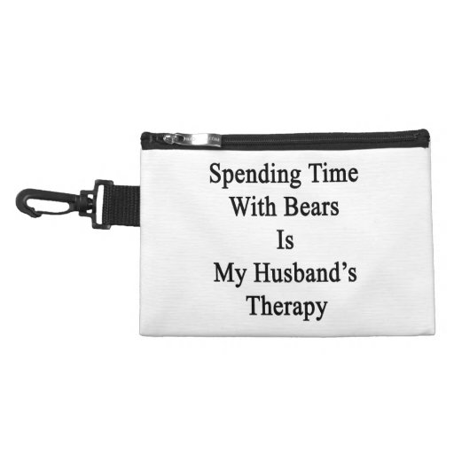 Spending Time With Bears Is My Husband's Therapy Accessory Bags