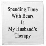 Spending Time With Bears Is My Husband's Therapy Cloth Napkins