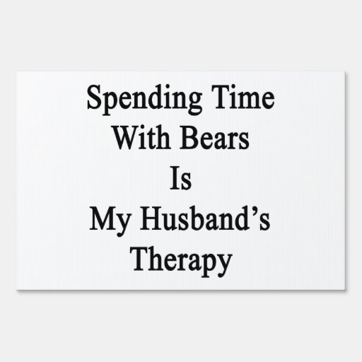 Spending Time With Bears Is My Husband's Therapy Yard Signs
