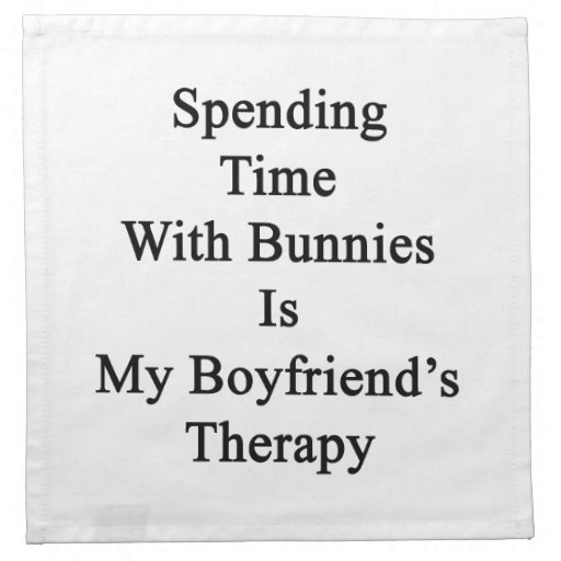 Spending Time With Bunnies Is My Boyfriend's Thera Printed Napkins