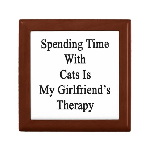 Spending Time With Cats Is My Girlfriend's Therapy Trinket Boxes