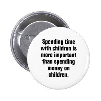 Spending Time With Children Is More Important Pinback Button