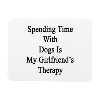Spending Time With Dogs Is My Girlfriend's Therapy Rectangular Photo Magnet