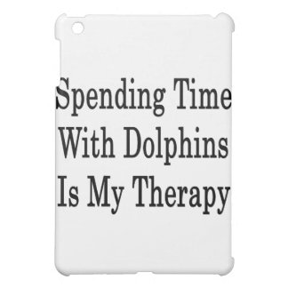 Spending Time With Dolphins Is My Therapy iPad Mini Cases