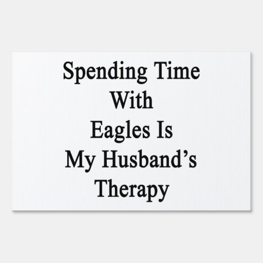 Spending Time With Eagles Is My Husband's Therapy. Yard Sign