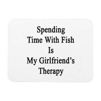 Spending Time With Fish Is My Girlfriend's Therapy Rectangular Photo Magnet