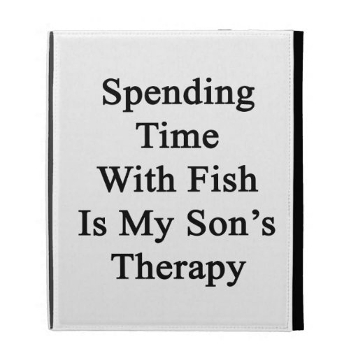 Spending Time With Fish Is My Son's Therapy iPad Case