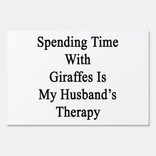 Spending Time With Giraffes Is My Husband's Therap Lawn Sign