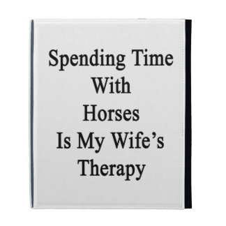 Spending Time With Horses Is My Wife's Therapy iPad Case