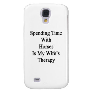 Spending Time With Horses Is My Wife's Therapy Galaxy S4 Case