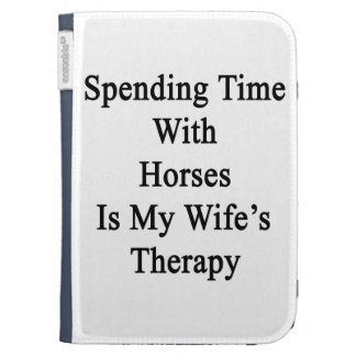 Spending Time With Horses Is My Wife's Therapy Cases For The Kindle