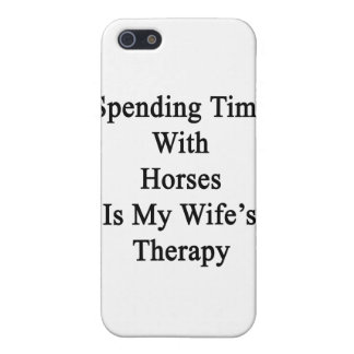 Spending Time With Horses Is My Wife's Therapy iPhone 5 Cases