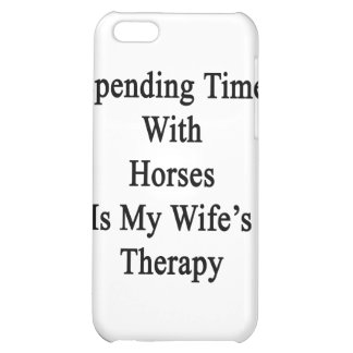 Spending Time With Horses Is My Wife's Therapy iPhone 5C Covers