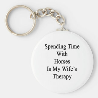 Spending Time With Horses Is My Wife's Therapy Keychains