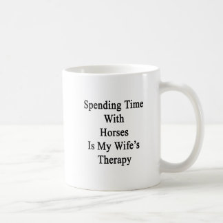 Spending Time With Horses Is My Wife's Therapy Mug