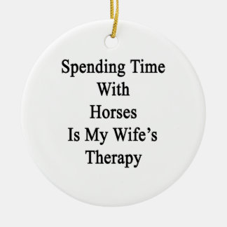 Spending Time With Horses Is My Wife's Therapy Christmas Ornaments