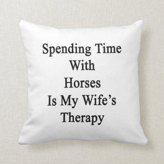 Spending Time With Horses Is My Wife's Therapy Pillows