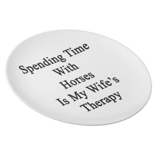 Spending Time With Horses Is My Wife's Therapy Dinner Plates