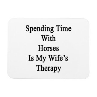 Spending Time With Horses Is My Wife's Therapy Rectangular Magnet