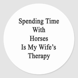 Spending Time With Horses Is My Wife's Therapy Sticker