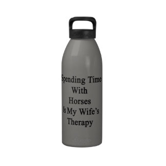 Spending Time With Horses Is My Wife's Therapy Drinking Bottle