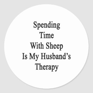Spending Time With Sheep Is My Husband's Therapy Round Sticker