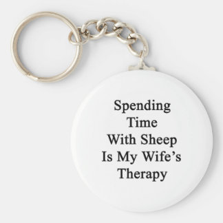 Spending Time With Sheep Is My Wife's Therapy Keychains