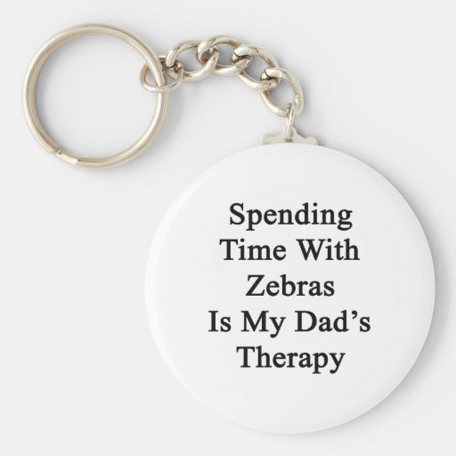 Spending Time With Zebras Is My Dad's Therapy Keychains