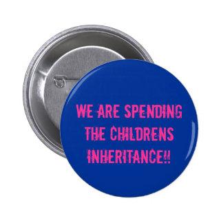 SPENDING TNE CHILDRENS INHERITANCE!! PINBACK BUTTON