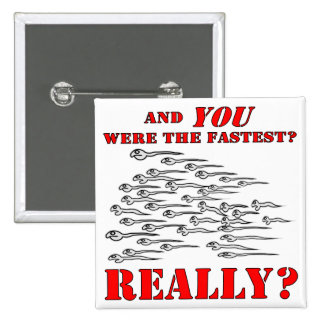 Sperm And YOU Were The Fastest Pin