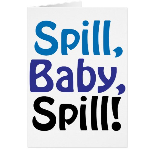 Spill Baby Spill Greeting Card
