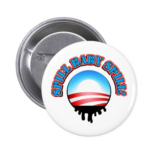 Spill Baby Spill Obama Pin