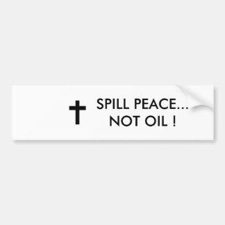 SPILL PEACE...NOT OIL ! BUMPER STICKER