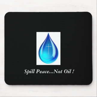 Spill Peace...Not Oil ! Mouse Pad