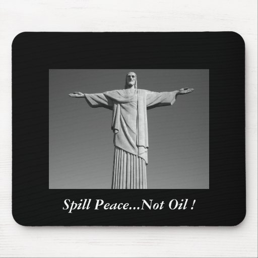 Spill Peace...Not Oil ! Mousepad