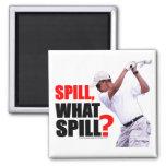 Spill, What Spill? Fridge Magnets