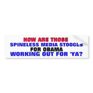 SPINELESS MEDIA STOOGES FOR OBAMA .. WORKING OUT? bumpersticker