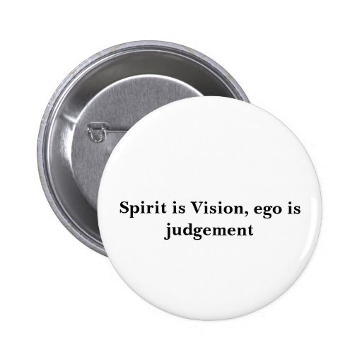 Spirit is Vision, ego is judgement Pinback Buttons