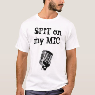 Spit on my Mic T T-Shirt