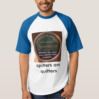 spitters are quitters tshirt