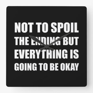 Spoil Ending Everything Okay Square Wall Clock